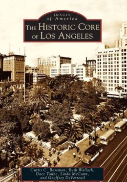 Historic Core of Los Angeles (Images of America Series)