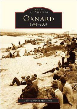 Oxnard 1942-2004 (Images of America Series)