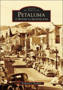 Petaluma: A History in Architecture, CA (Images of America Series)
