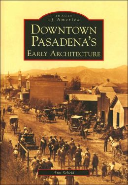 Downtown Pasadena's Early Architecture, CA (Images of America Series)