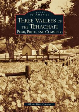 Three Valley of the Tehachapi, California: Bear, Brite, and Cummings (Images of America Series)