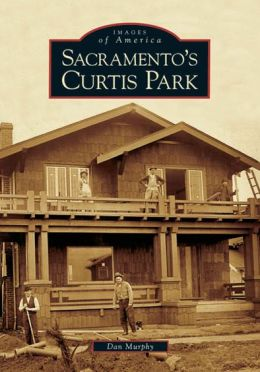 Sacramento's Curtis Park, California (Images of America Series)