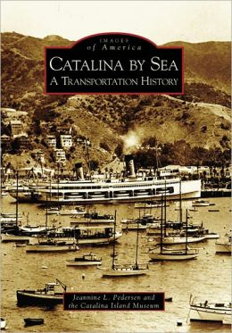 Catalina by the Sea, California: A Transportation History (Images of America Series)