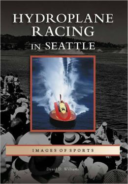 Hydroplane Racing in Seattle, Washington (Images of Sports Series)