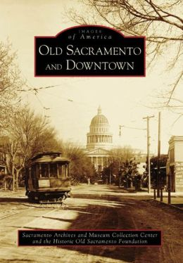 Old Sacramento and Downtown, California (Images of America Series)
