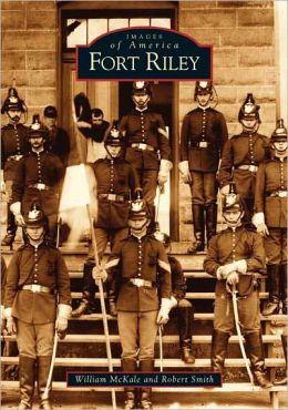 Fort Riley, Kansas (Images of America Series)