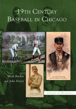 19th Century Baseball in Chicago, Illinois(Images of Baseball Series)