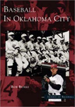 Baseball in Oklahoma City, Oklahoma (Images of Baseball Series)