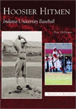 Hoosier Hitmen: Indiana University Baseball (Images of Baseball Series)
