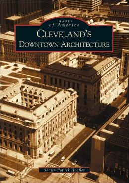 Cleveland's Downtown Architecture Ohio (Images of America Series)