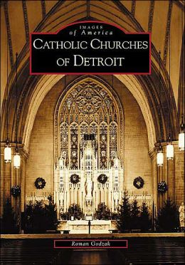 Catholic Churches of Detroit, Michigan (Images of America Series)