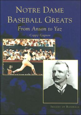 Notre Dame Baseball Greats: From Anson to Yaz, Indiana (Images of Baseball Series)