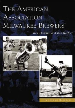 American Association Milwaukee Brewers, Wisconsin (Images of Baseball Series)