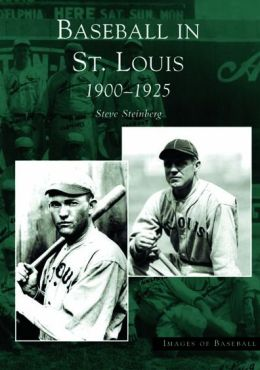 Baseball in St. Louis, Missouri 1900-1925 (Images of Baseball Series)