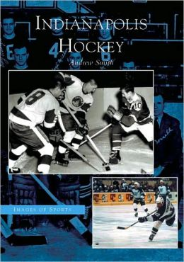 Indianapolis Hockey, Indiana (Images of Sports Series)