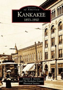 Kankakee, Illinois: 1853-1910 (Images of America Series)