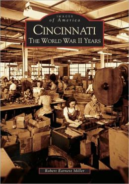 Cincinnati: The World War II Years, Ohio (Images of America Series)