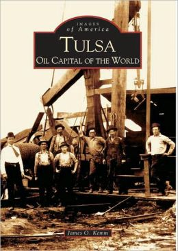 Tulsa: Oil Capital of the World, OK (Images of America Series)