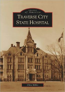 Traverse City State Hospital, Michigan (Images of America Series)