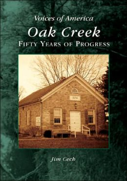 Oak Creek: Fifty Years of Progress, Wisconsin (Voices of America Series)