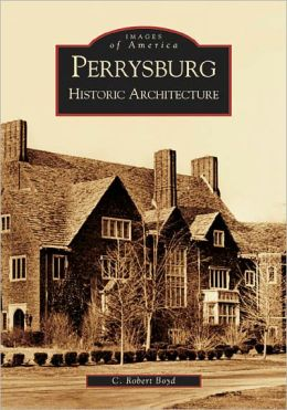Perrysburg, Ohio: Historic Architecture (Images of America Series)