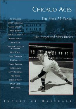 Chicago Aces: The First 75 Years, Ilinois (Images of Baseball Series)