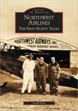 Northwest Airlines: The First Eighty Years (Images of America Series)