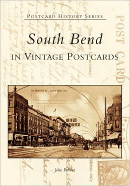 South Bend in Vintage Postcards, Indiana (Postcard History Series)