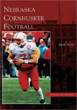 Nebraska Cornhusker Football (Images of Sports Series)