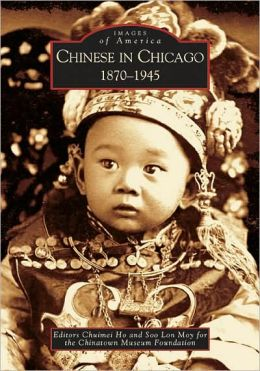 Chinese in Chicago, Illinois: 1870-1945 (Images of America Series)