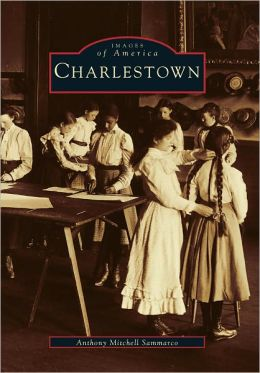Charlestown, Massachusetts (Images of America Series)