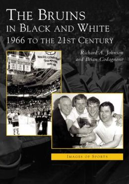 The Bruins in Black and White: 1966 to the 21st Century (Images of Sports Series)