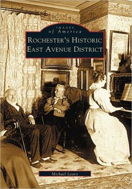 Rochester's Historic East Avenue District, New York (Images of America Series)