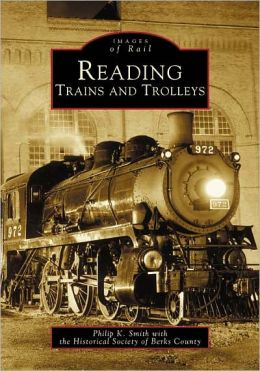Reading Trains and Trolleys, Pennsylvania (Images of Rail Series)