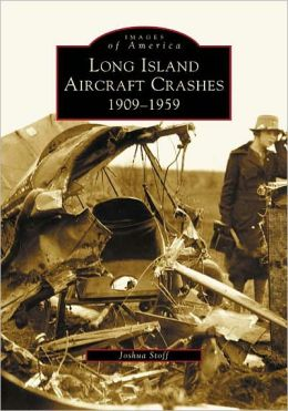 Long Island Aircraft Crashes: 1909 - 1959 (Images of America Series)