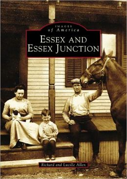 Essex and Essex Junction, Vermont (Images of America Series)