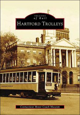Hartford Trolleys, Connecticut (Images of Rail Series)
