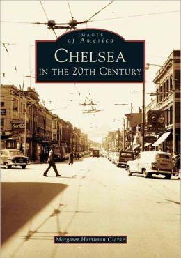 Chelsea in the Twentieth Century, Massachusetts (Images of America Series)