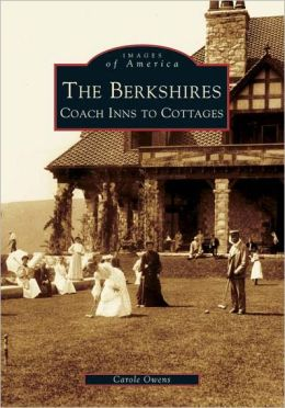 The Berkshires, Massachusetts: Coach Inns to Cottages (Images of America Series)