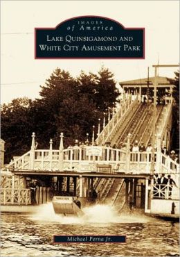 Lake Quinsigamond and White City Amusement Park (Images of America Series)