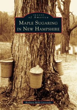 Maple Sugaring in New Hampshire (Images of America Series)