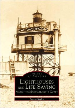 Lighthouses and Life Saving, Massachusetts (Images of America Series)