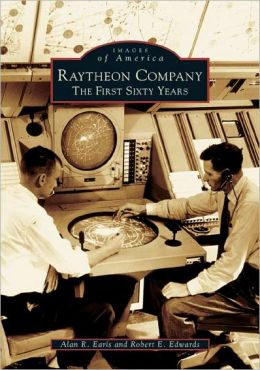 Raytheon Company: The First Sixty Years (Images of America Series)