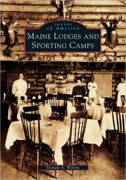 Maine Lodges and Sporting Camps (Images of America Series)