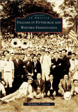 Italians of Pittsburgh and Western Pennsylvania (Images of America Series)