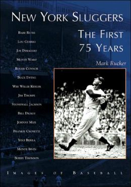 New York Sluggers: The First 75 Years (Images of Baseball Series)