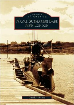 Naval Submarine Base New London, Connecticut (Images of America Series)
