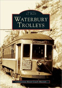 Waterbury Trolleys (Images of Rail Series)