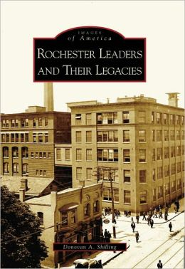 Rochester, New York: Leaders and Their Legacies (Images of America Series)