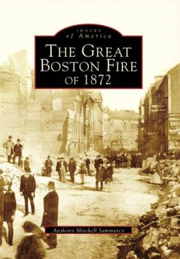 The Great Boston Fire of 1872, Massachusetts (Images of America Series)